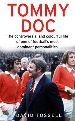 Tommy Doc: The Life Behind the One-Liners of Tommy Docherty, Footballs Comic King  by  David Tossell