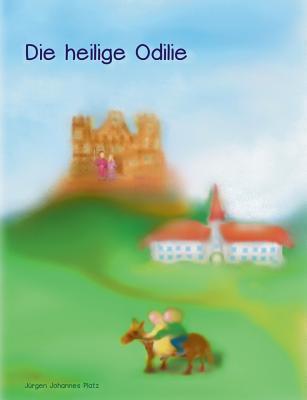 Die heilige Odilie: Nach der gleichnamigen Legende  by  Jürgen Johannes Platz