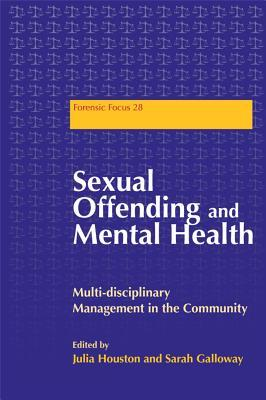 Sexual Offending and Mental Health: Multidisciplinary Management in the Community Julie Houston