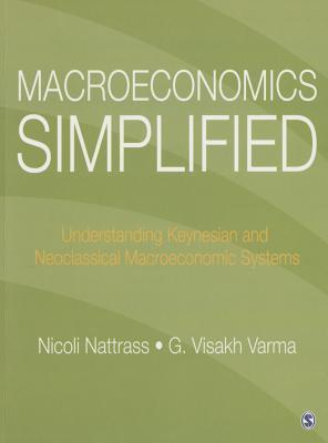 Macroeconomics Simplified: Understanding Keynesian and Neo-Classical Macroeconomic Systems  by  Nicoli Nattrass