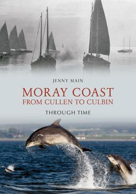 The Moray Coast from Cullen to Culbin Through Time Jenny Main