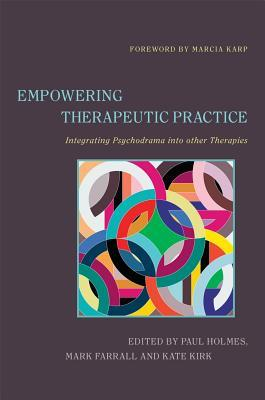 Empowering Therapeutic Practice: Integrating Psychodrama Into Other Therapies Paul Holmes