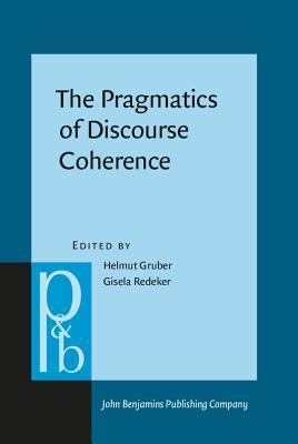 The Pragmatics of Discourse Coherence: Theories and Applications  by  Helmut Gruber