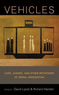Vehicles: Cars, Cones, and Other Metaphors of Moral Imagination  by  David Lipset