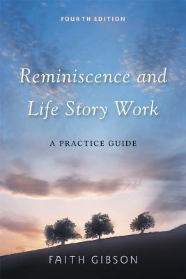 Reminiscence and Life Story Work: A Practice Guide  by  Faith Gibson