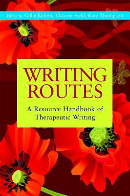 Writing Routes: A Resource Handbook Of Therapeutic Writing Gillie Bolton