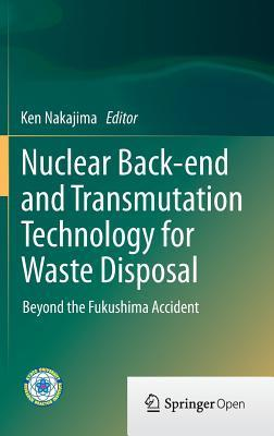 Nuclear Back-End and Transmutation Technology for Waste Disposal: Beyond the Fukushima Accident Ken Nakajima