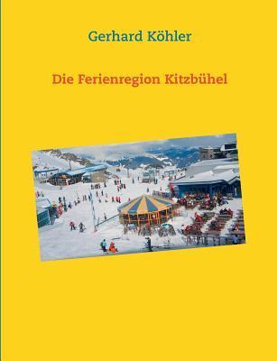 Die Ferienregion Kitzbühel  by  Gerhard Kohler