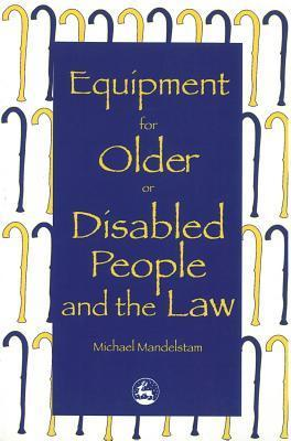 Equipment for Older or Disabled People and the Law  by  Michael Mandelstam
