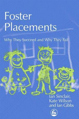 Foster Placements: Why They Succeed and Why They Fail  by  Ian  Sinclair