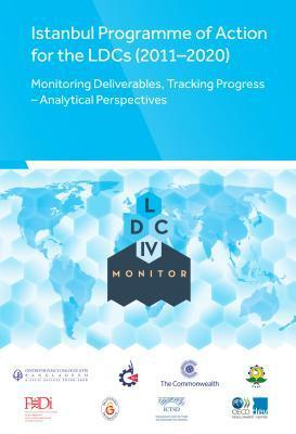 Istanbul Programme of Actions for the Ldcs (2011-2020): Monitoring Deliverables, Tracking Progress - Analytical Perspectives LDC IV Monitor