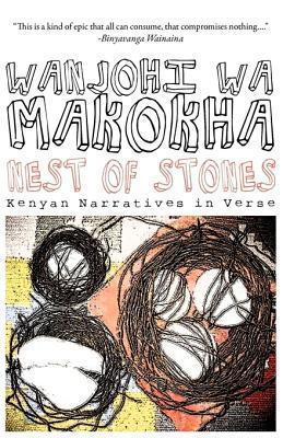 Nest of Stones. Kenyan Narratives in Verse  by  Wanjohi Wa Makokha