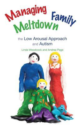 Managing Family Meltdown: The Low Arousal Approach And Autism  by  Linda Woodcock