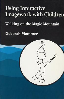 Using Interactive Imagework with Children: Walking on the Magic Mountain  by  Deborah M. Plummer