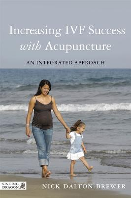 Increasing IVF Success with Acupuncture: An Integrated Approach  by  Nick Dalton-Brewer