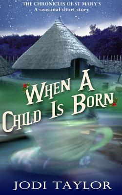When a Child Is Born: A Chronicles of St. Marys Short Story Jodi Taylor