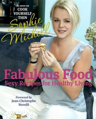 Fabulous Food: Sexy Recipes for Healthy Living Sophie Michell