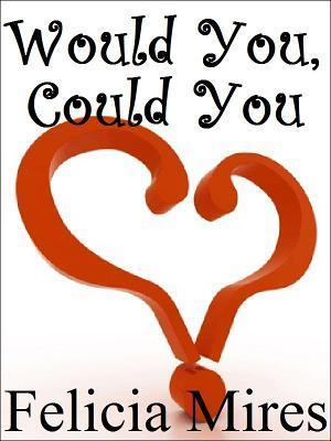 Would You, Could You  by  Felicia Mires