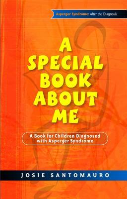A Special Book About Me: A Book For Children Diagnosed With Asperger Syndrome (Asperger Syndrome After The Diagnosis)  by  Josie Santomauro
