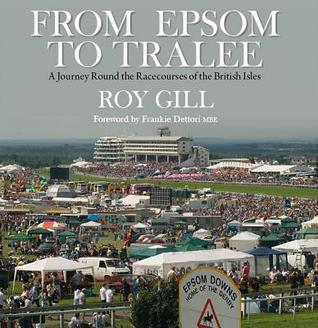 From Epsom to Tralee: A Journey Round the Racecourses of the British Isles Reginald Gill