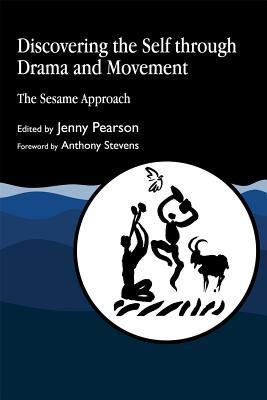 Discovering the Self Through Drama and Movement: The Sesame Approach  by  Jenny Pearson
