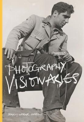 Photography Visionaries  by  Mary Warner Marien