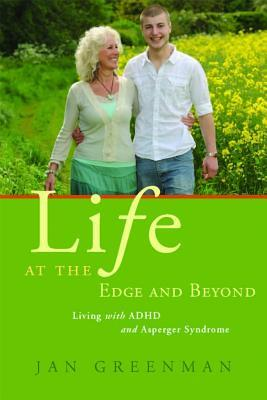 Life at the Edge and Beyond: Living With ADHD and Asperger Syndrome  by  Jan Greenman