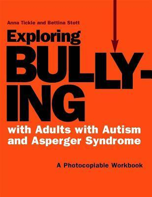 Exploring Bullying with Adults with Autism and Asperger Syndrome: A Photocopiable Workbook  by  Anna Tickle