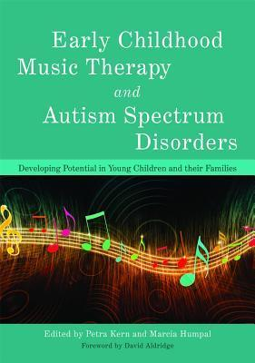 Early Childhood Music Therapy and Autism Spectrum Disorders: Developing Potential in Young Children and Their Families  by  Petra Kern