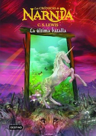 La última batalla: Las Crónicas de Narnia 7 C.S. Lewis