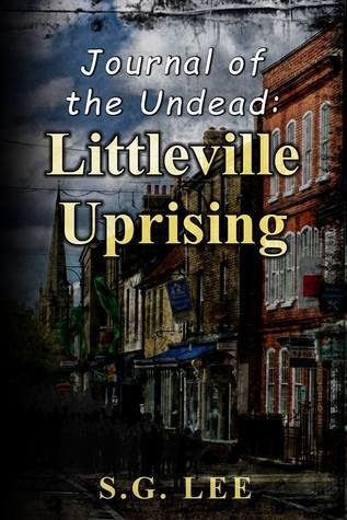 Journal of the Undead: Littleville Uprising  by  S.G.   Lee