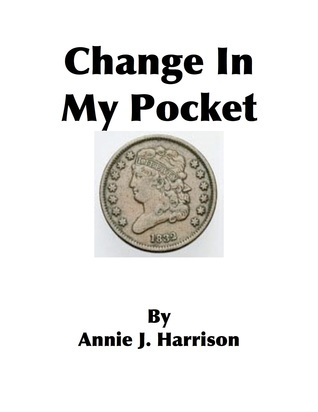 Change In My Pocket  by  Annie J. Harrison