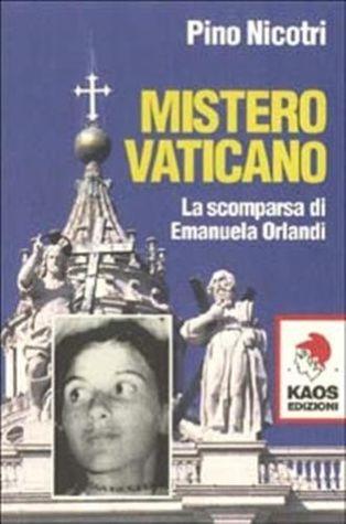 Mistero Vaticano: la scomparsa di Emanuela Orlandi  by  Pino Nicotri