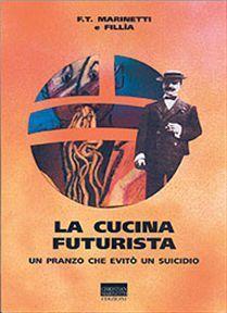 La cucina futurista: Un pranzo che evitò un suicidio  by  Filippo Tommaso Marinetti