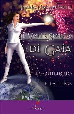 Lequilibrio e la luce. Il volto segreto di Gaia  by  Maria Lidia Petrulli