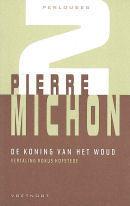 De koning van het woud Pierre Michon