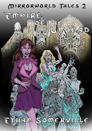 Mirrorworld Tales 2: Empire of the Undead Ethan Somerville