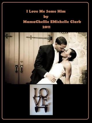 I Love Me Some Him MamaChellie EMichelle Clark