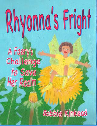 Rhyonnas Fright, A Faerys Challenge to Save Her Realm Bobbie Kinkead