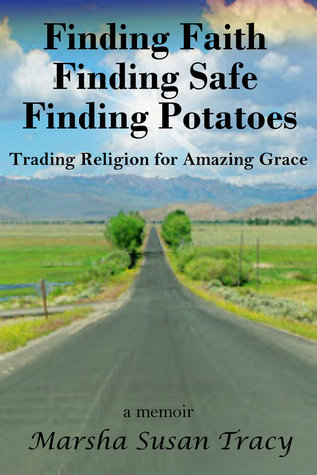 Finding, Faith, Finding Safe, Finding Potatoes: Trading Religion for Amazing Grace  by  Marsha Susan Tracy