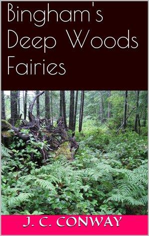 Binghams Deep Woods Fairies  by  J.C. Conway