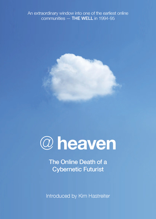 @heaven: The Online Death of a Cybernetic Futurist  by  Kim Hastreiter
