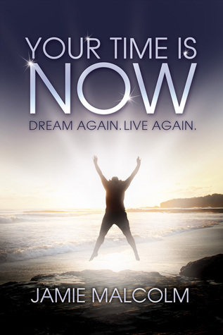 Your Time is Now: Dream Again. Live Again.  by  Jamie Malcolm
