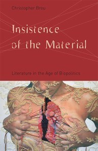 Insistence of the Material: Literature in the Age of Biopolitics Christopher Breu
