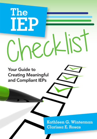 The IEP Checklist: Your Guide to Creating Meaningful and Compliant IEPs Kathleeen G. Winterman