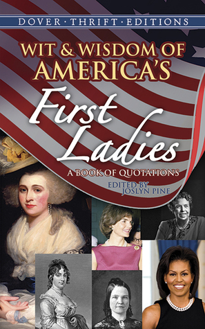 Wit and Wisdom of Americas First Ladies: A Book of Quotations Joslyn Pine