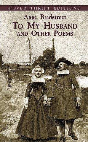 To My Husband and Other Poems  by  Anne Bradstreet