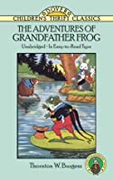 Adventures of Grandfather Frog  by  Thornton W. Burgess