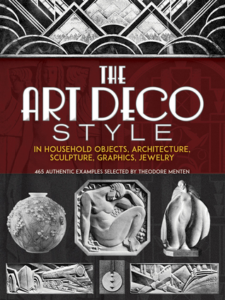 The Art Deco Style: in Household Objects, Architecture, Sculpture, Graphics, Jewelry Theodore Menten