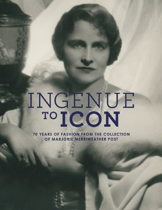 Ingenue to Icon: 70 Years of Fashion from the Collection of  Marjorie Merriweather Post  by  Howard Vincent Kurtz